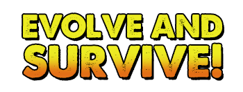 Evolve and Survive!
